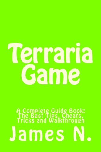 Terraria Game: A Complete Guide Book: The Best Tips, Cheats, Tricks and Walkthrough