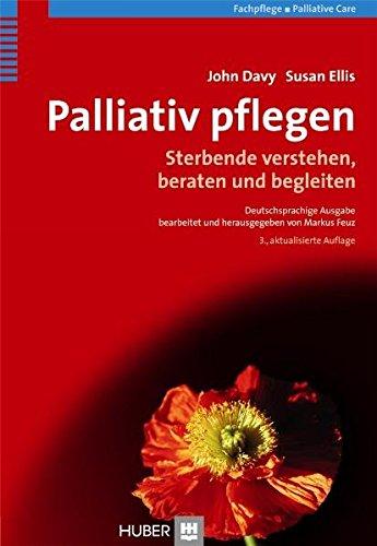 Palliativ pflegen. Sterbende verstehen, beraten und begleiten