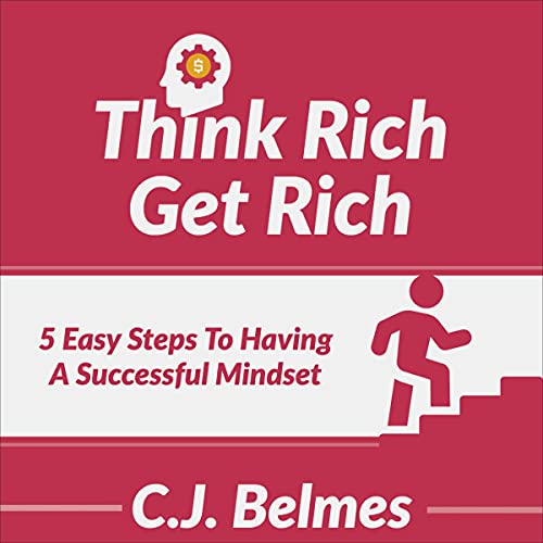 Download Think Rich, Get Rich - The Five Easy Steps to a Successful Mindset: A Simple Guide to Make Money, Cr audio book