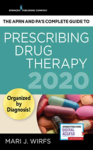 Compare Textbook Prices for The APRN and PA's Complete Guide to Prescribing Drug Therapy 2020 1 Edition ISBN 9780826179333 by Wirfs PhD  MN  APRN  ANP-BC  FNP-BC  CNE, Mari J.