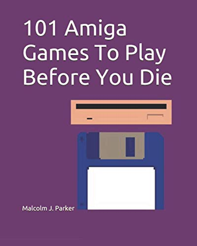 101 Amiga Games To Play Before You Die (Non Colour Version): covering the years 1985-98 (101 Play Before You Die, Band 2)