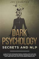 Dark Psychology Secrets and NLP: learn the art of reading people, manipulation and mind control. Discover the influencing techniques and watch how these can teach you to stop being manipulated