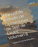 """Manual de Estudio de Oposiciones de Test de Leyes: Volumen 6: """"Volumen 6"""": Test de Informática"""