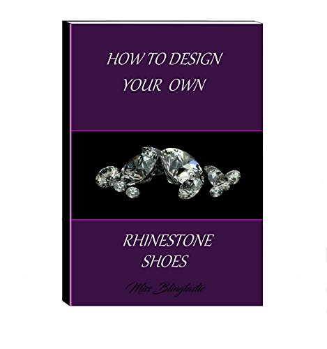 How to Design Your Own Rhinestone Shoes: Create Your Own Bling At Home (English Edition)
