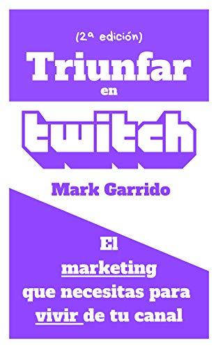 Triunfar en Twitch: El marketing que necesitas para vivir de