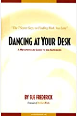Dancing At Your Desk: A Metaphysical Guide to Job Happiness Paperback