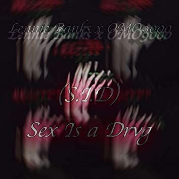 Sex Is a Drvg (S.I.D) [feat. OMO 9000]