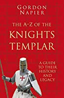 The A-Z of the Knights Templar: A Guide to Their History and Legacy