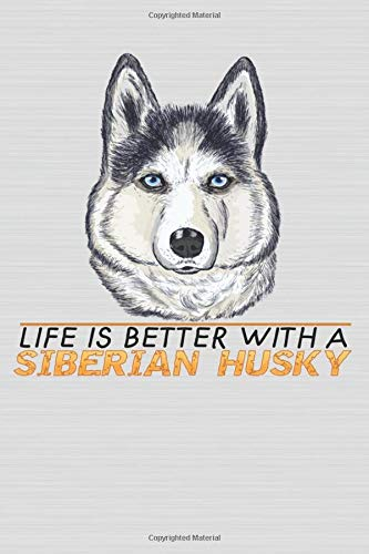 Life Is Better With A Siberian Husky: Cute Line Journal Notebook | Gift For Husky Lovers | Who Are Huskys Moms and Sisters | 100 Pages, 6x9