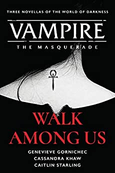Walk Among Us: Compiled Edition (Vampire: The Masquerade) by [Cassandra Khaw, Genevieve Gornichec, Caitlin Starling]