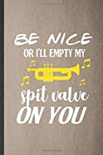 Be nice or I'll empty my spit valve on you: Funny Blank Lined Notebook/ Journal For Music Teacher Lover, Trumpet Player Student, Inspirational Saying ... Birthday Gift Idea Modern 6x9 110 Pages