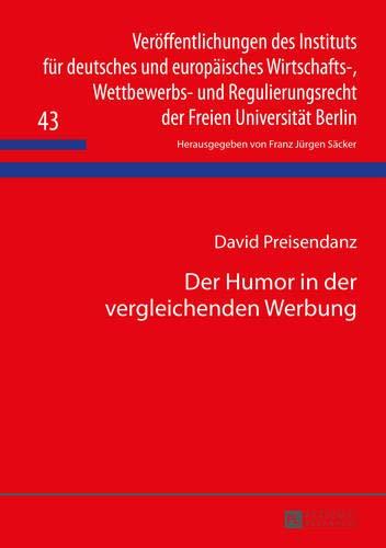 Der Humor in der vergleichenden Werbung (Veröffentlichungen des Instituts für deutsches und europäisches Wirtschafts-, Wettbewerbs- und Regulierungsrecht der Freien Universität Berlin, Band 43)