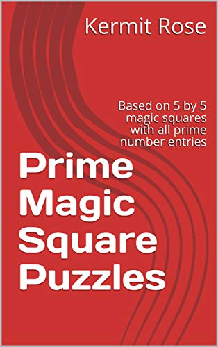 Prime Magic Square Puzzles: Based on 5 by 5 magic squares with all prime number entries (English Edition)