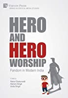 Hero and Hero-Worship: Fandom in Modern India (Critical Media Studies)