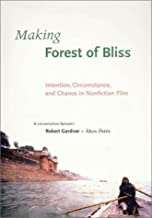 Making Forest of Bliss: Intention, Circumstance, and Chance in Nonfiction Film