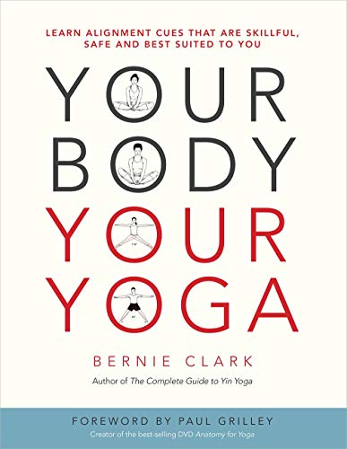 Your Body  Your Yoga: Learn Alignment Cues That Are Skillful  Safe  and Best Suited To You