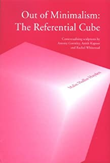 Out of Minimalism: The Referential Cube: Contextualizing Sculptures by Antony Gormley, Anish Kapoor & Rachel Whiteread