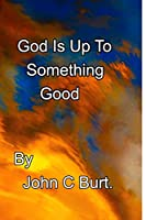 God Is Up To Something Good.