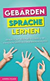 Gebärdensprache lernen: Lernen Sie mit diesem Buch schnell und einfach die Deutsche Gebärdensprache (DGS)