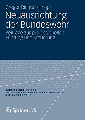 Neuausrichtung der Bundeswehr: Beiträge zur Professionellen Führung und Steuerung (Schriftenreihe des Sozialwissenschaftlichen Instituts der ... Instituts der Bundeswehr (12), Band 12)
