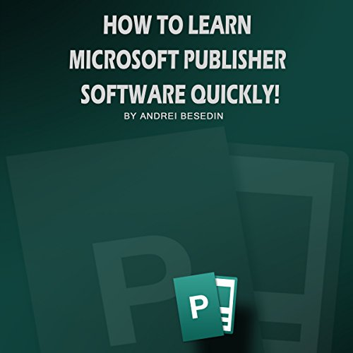 How to Learn Miscrosoft Publisher Software Quickly! audiobook cover art