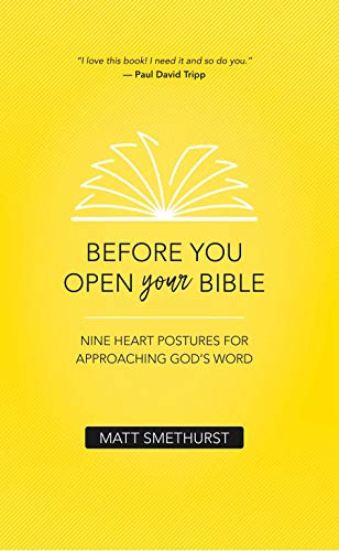 Before You Open Your Bible: Nine Heart Postures For Approaching God's Word by [Matt Smethurst]