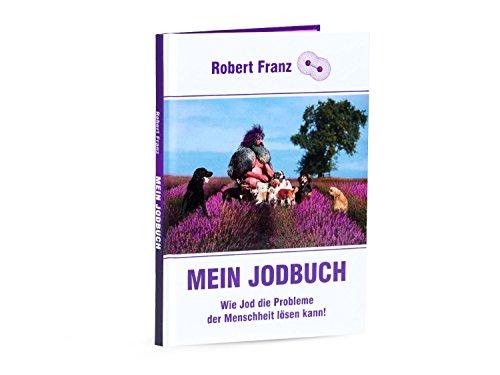 Mein Jodbuch - Wie Jod die Probleme der Menschheit lösen kann!