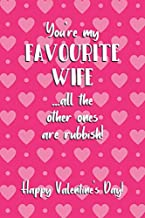You're my favourite wife ...all the other ones are rubbish! - Happy Valentine's Day!: Valentines Day Gifts: Personalised Notebook | Novelty Gag Gift | ... Journal for Writing, Sketching or Drawing