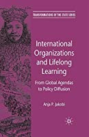 International Organizations and Lifelong Learning: From Global Agendas to Policy Diffusion (Transformations of the State)