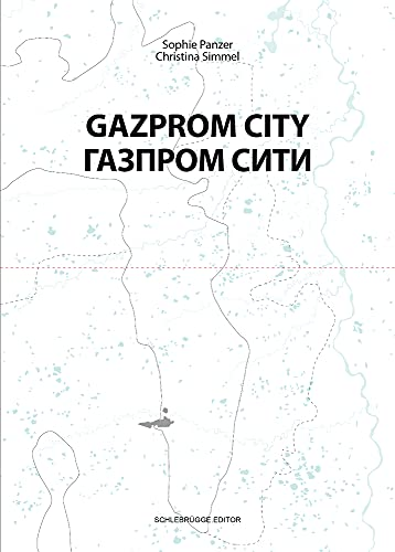 Gazprom City: Daily Life in a Metropolis in the Arctic Circle