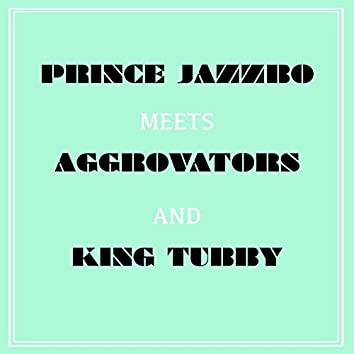 Prince Jazzbo Meets Aggrovators & King Tubby