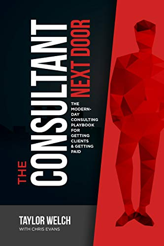 The Consultant Next Door: The Modern-Day Consulting Playbook for Getting Clients &...