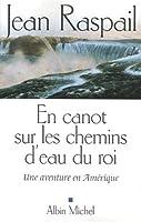 En Canot Sur Les Chemins D'Eau Du Roi (Romans, Nouvelles, Recits (Domaine Francais))