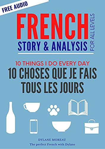French Story - 10 Choses Que Je Fais Tous Les Jours - 10 Things I Do Every Day: French story for beginners / intermediates