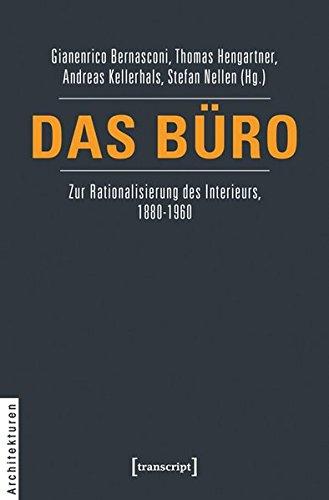 Das Büro: Zur Rationalisierung des Interieurs, 1880-1960 (Architekturen, Bd. 25)