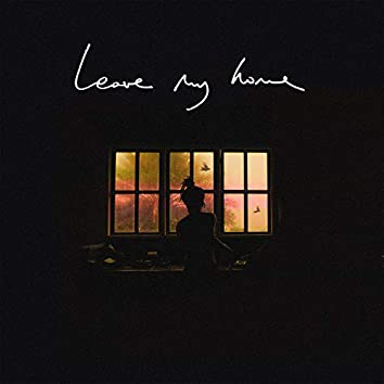 Leave My Home