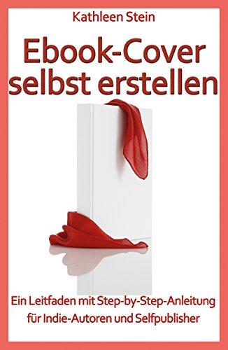 Ebook-Cover selbst erstellen: Ein Leitfaden mit Step-by-Step-Anleitung für...