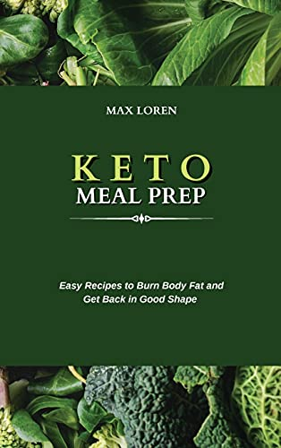 KETO MEAL PREP: Easy Recipes to Burn Body Fat and Get Back in Good Shape