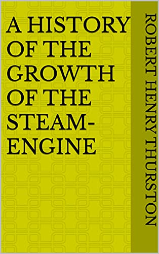 A History of the Growth of the Steam-Engine (English Edition)