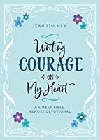 Writing Courage on My Heart: A 6-Week Bible Memory Devotional