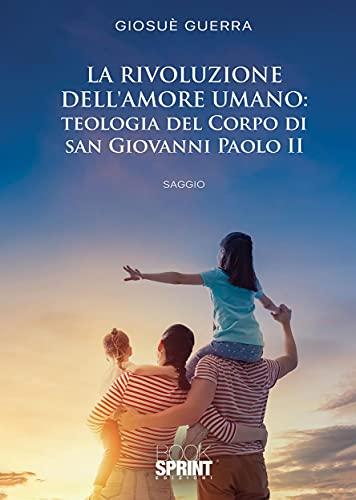 La rivoluzione dell'amore umano: Teologia del Corpo di San Giovanni Paolo II