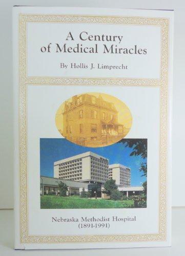 A century of medical miracles: Nebraska Methodist Hospital, 1891-1991