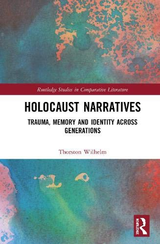 Holocaust Narratives: Trauma, Memory and Identity Across Generations (Routledge Studies in Comparative Literature)