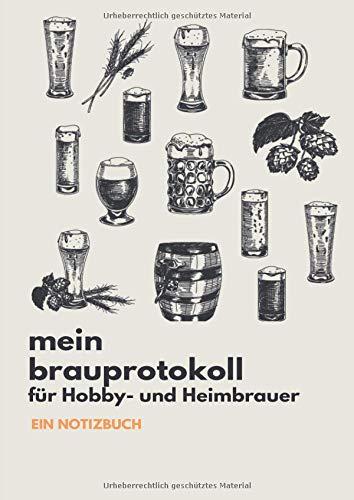 Mein Brauprotokoll für Hobby- und Heimbrauer Ein Notizbuch: Detaillierte Brauprotokolle zum Ausfüllen | Großzügiges DIN A4 Format | 104 Seiten für 50 ... für Bierbrauer Bierfreunde und Genießer