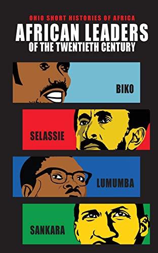 African Leaders of the Twentieth Century: Biko, Selassie, Lumumba, Sankara (Ohio Short Histories of Africa)