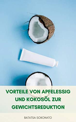 Vorteile Von Apfelessig Und Kokosöl Zur Gewichtsreduktion : Apfelessig Und Kokosöl Für Diabetes, Säurerückfluss, Immunität, Schönheit, Haar, Haut