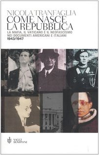 Come nasce la Repubblica. La mafia, il Vaticano e il neofascismo nei documenti americani e italiani 1943-1947