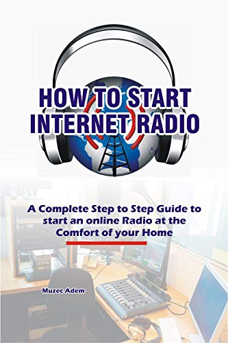 How to Start Internet Radio: A Complete Step to Step Guide to Start an Online Radio at the Comfort of your Home (English Edition)