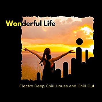 Wonderful Life - Electro Deep Chill House And Chill Out