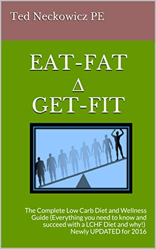 EAT-FAT ∆ GET-FIT: The Complete Low Carb Diet and Wellness Guide (Everything you need to know and succeed with a LCHF Diet and why!) Newly UPDATED for 2016 (Eat Fat Get Fit Series Book 1)